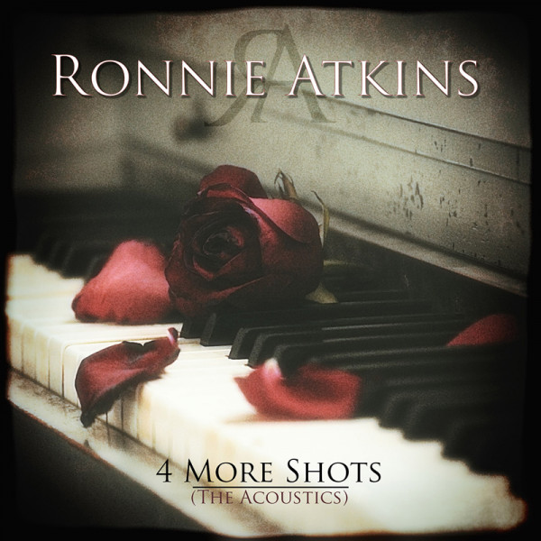 RONNIE ATKINS - 4 More Shots (The Acoustics) EP - MCD Jewelcase - Exclusive!
