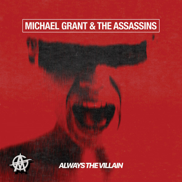 MICHAEL GRANT & THE ASSASSINS - Always The Villain - CD Jewelcase